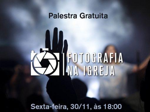 Palestra – Fotografia na Igreja – 30112018